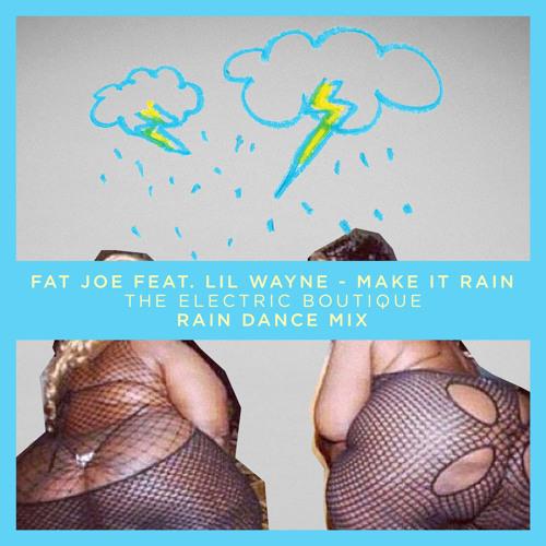 Fat Joe Feat. Lil Wayne - Make It Rain (The Electric Boutique Rain Dance Mix)