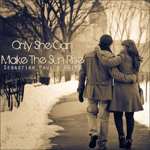 Sebastian Paul & Onisu - Only She Can Make The Sun Rise (Original Mix) [FREE DOWNLOAD]