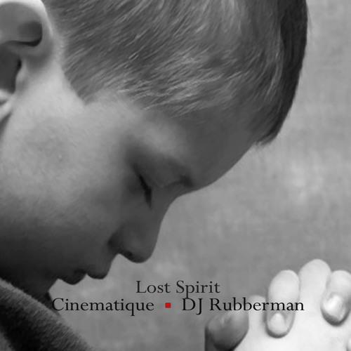 Lost Spirit  I  Cinematique  I  DJ Rubberman*