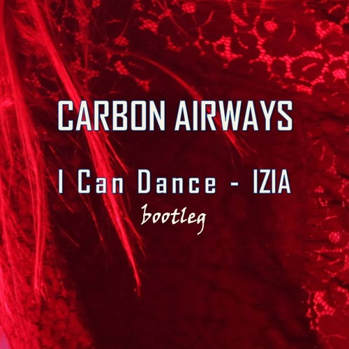 Carbon Airways-I Can Dance-Izia (Bootleg)