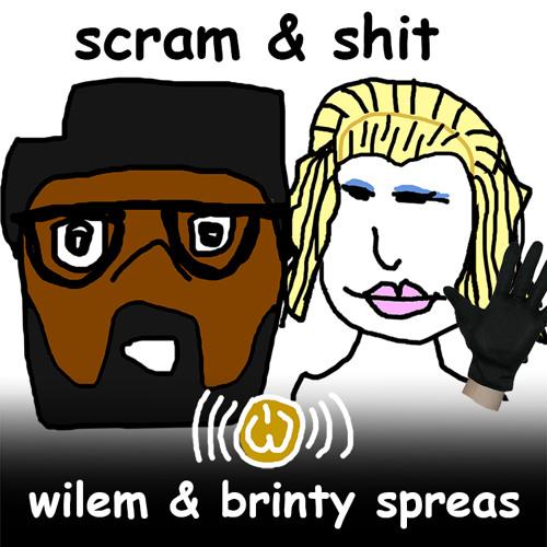 Scram & Shit - Wilem & Brinty Spreas