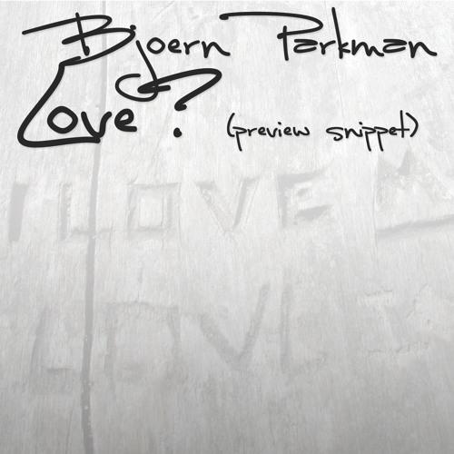 Bjoern Parkman - Love?  (snippet)