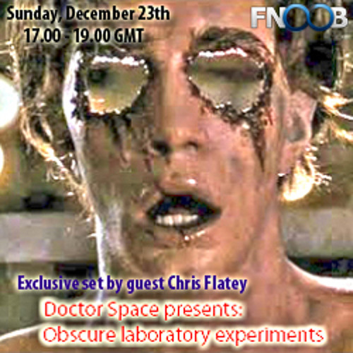 Doctor Space presents - Obscure Laboratory Experiments with guest Chris Flatey (Fnoob 23.12.2012)