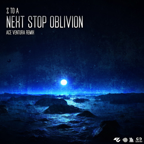 Z to A - Next stop oblivion (Ace Ventura remix)