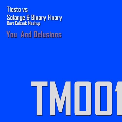 Tiesto vs Solange & Binary Finary- You  And Delusions (Bart Kulczak Mashup)