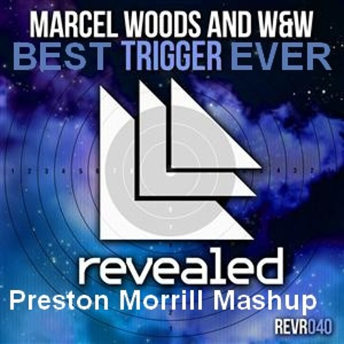 Chuckie & Glowinthedark Vs Marcel Woods & W&W - Best Trigger Ever (Preston Morrill Mashup)