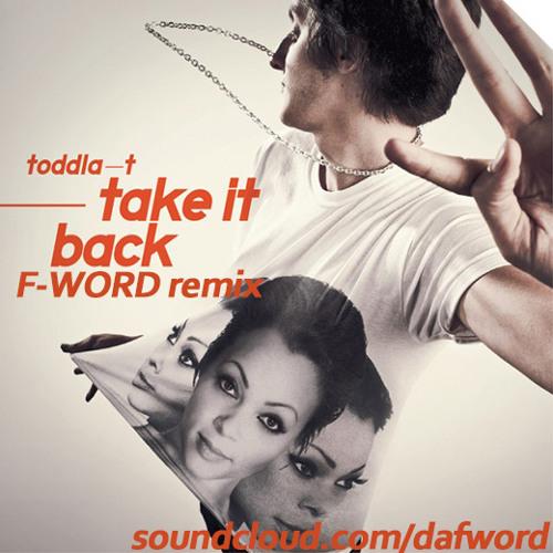 Toddla T - Take It Back (F-WORD Remix) [FREE X-MAS BOOTLEG!]