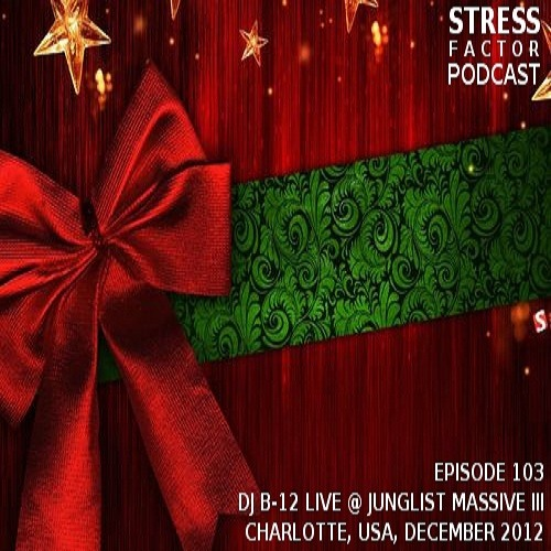 Stress Factor Podcast 103 - DJ B-12 - Live at Junglist Massive III December 21, 2012 [FREE DOWNLOAD]