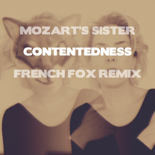 Mozart's Sister - Contentedness (French Fox Remix)