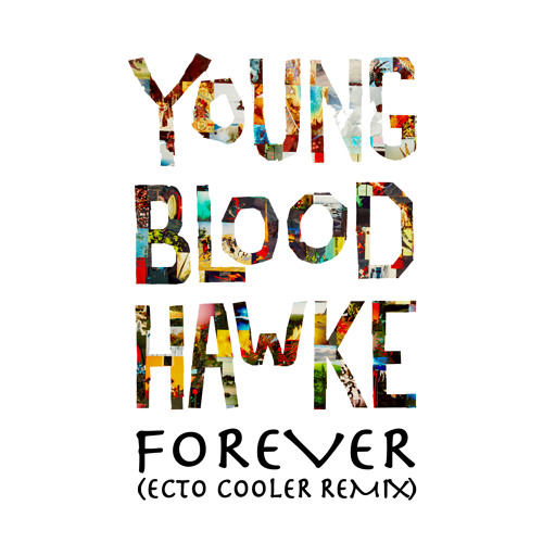 Youngblood Hawke - Forever (Ecto Cooler Remix)