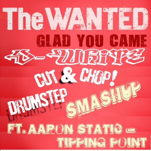 The Wanted Vs. Eric Static - Glad You Came (D-White Drumstep Smashup)