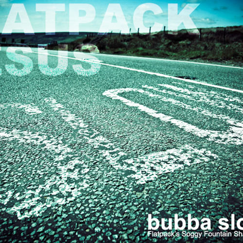 Flatpack Jesus - Bubba Slo'step (un-mastered)