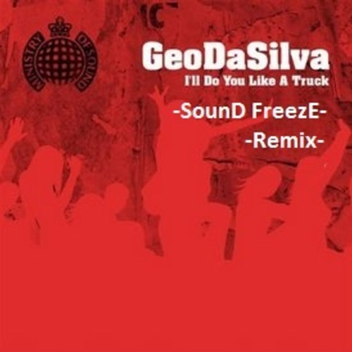 Geo Da Silva - I'll Do You Like A Truck (Sound Freeze Remix) (Extended Version)