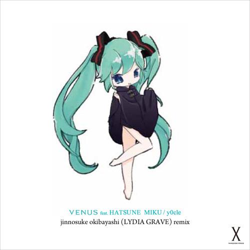 y0c1e - VENUS feat.初音ミク (jinnosuke okibayashi remix) [Free DL]