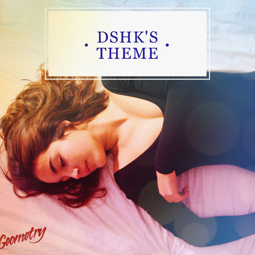 Geometry - Dshk's Theme EP [FREE, BUY LINK]