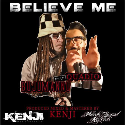 BUJUMANNU ft QUADIO & KENJI - BELIEVE ME [Produced Mixed & Mastered By Kenji]