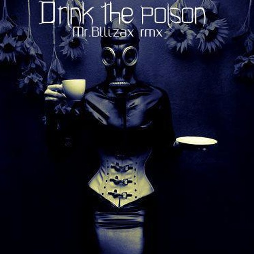 Drink the Poison-Mr.Bllizax