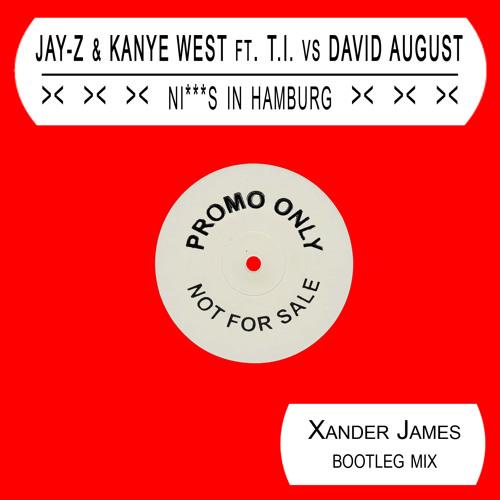 Jay-Z & Kanye West ft. T.I. vs David August - Ni***s In Hamburg (Xander James Bootleg Mix)