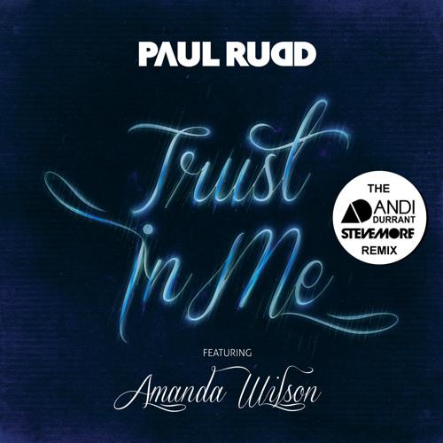 Paul Rudd feat Amanda Wilson - Trust In Me (Andi Durrant & Steve More Radio Edit)
