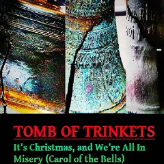 Tomb of Trinkets - It's Christmas, and We're All In Misery (Carol of the Bells)