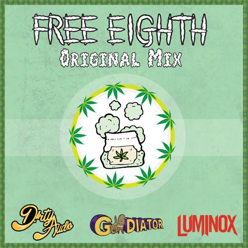D!RTY AUD!O, gLAdiator, & Luminox - Free Eighth (Original Mix)