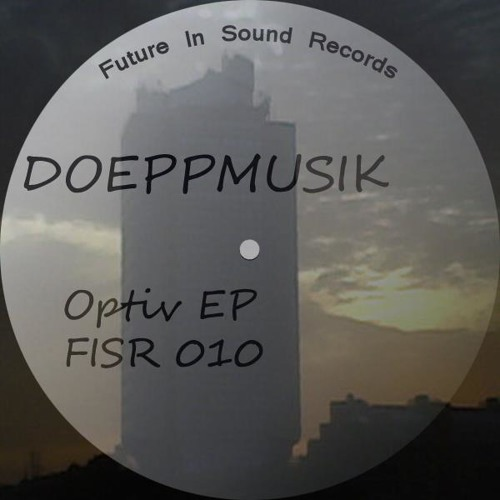 Doeppmusik - Optiv (Original Mix) Future in Sound Records
