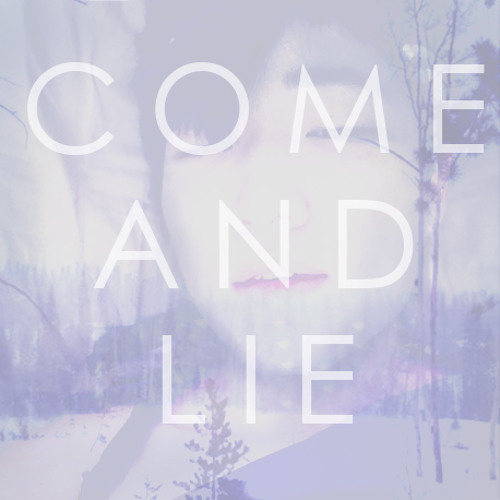 Come and Lie