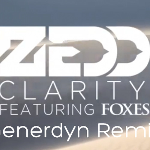 Zedd - Clarity (Generdyn Remix) **FREE DOWNLOAD**