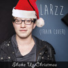 Larzz - Shake Up Christmas (Train Cover)