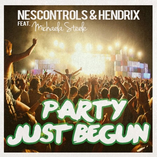 NesControls & Hendrix ft Michaela Steele - Party Just Begun (Original Mix) *Free Download*