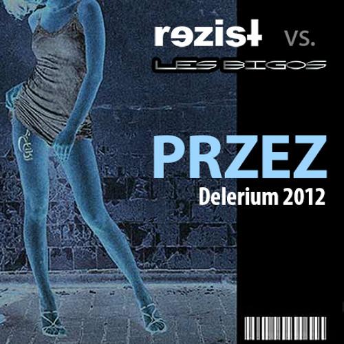 rezist vs Les Bigos - Przez (Delerium 2012)