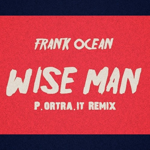 Frank Ocean - Wise Man (Portrait Remix)