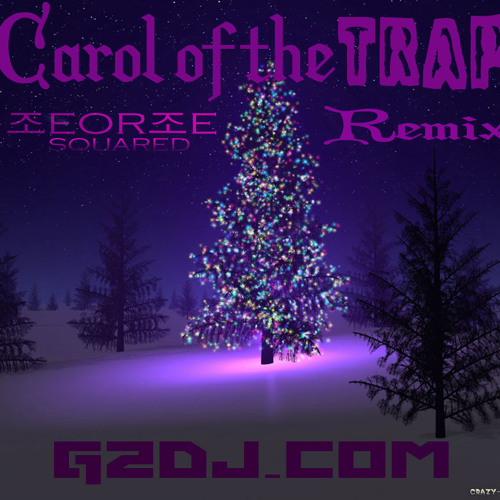 George Squared - Carol of the Trap (#G2DJremix)