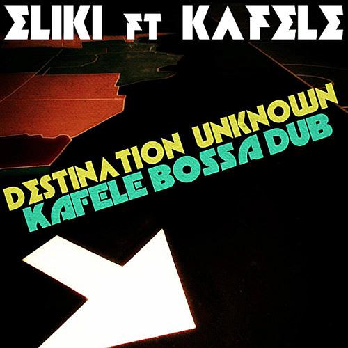 Eliki ft Kafele Destination Unknown (Kafele Bossa Dub)