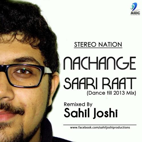 Stereo Nation - Nachaange Saari Raat (Dj Sahil Joshi Dance Till 2013 Mix)