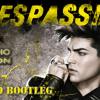 Adam Lambert-Trespassing ( Greg-O Bootleg)