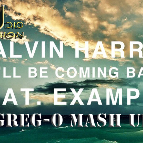Calvin Harris & Example-We'll Be Comeing Back (Greg-O Mash Up)