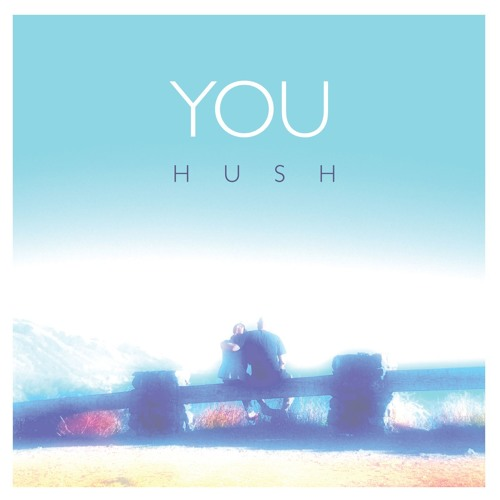 Hush - You (Original - Unsigned) [FREE DOWNLOAD]