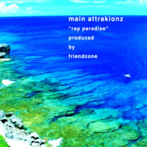 "MAIN ATTRAKIONZ - ""RAP PARADISE"" (PRODUCED BY FRIENDZONE)"