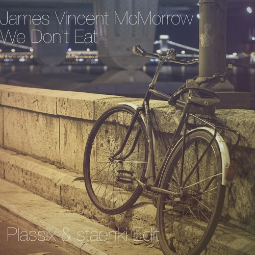 James Vincent McMorrow - We Don't Eat (Plassix & staenki Edit)