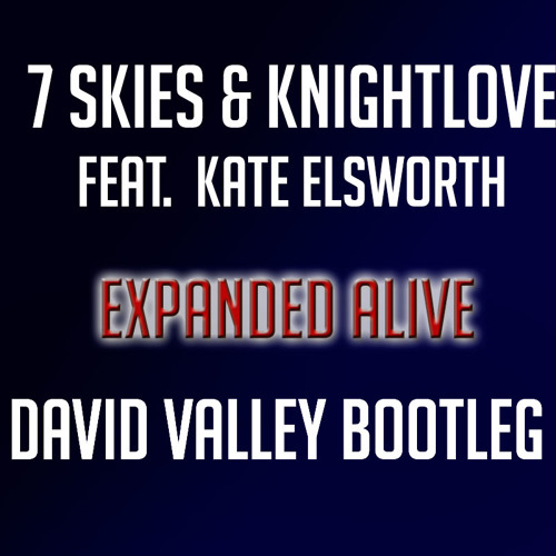 7 Skies vs Knightlove vs Thomas Gold feat. Kate Elsworth - Expanded Alive (David Valley Mashup)