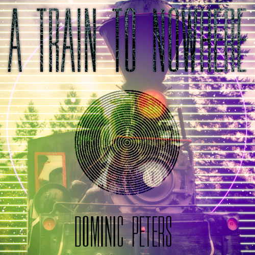 A Train To Nowhere by Dominic Peters