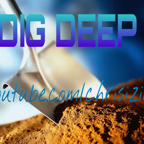 """""""DIG DEEP"""" by IZILL"""