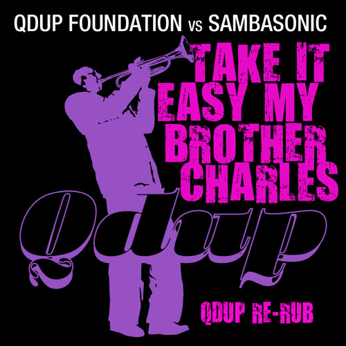 Take It Easy My Brother Charles (Qdup Re-Rub) Free Download!