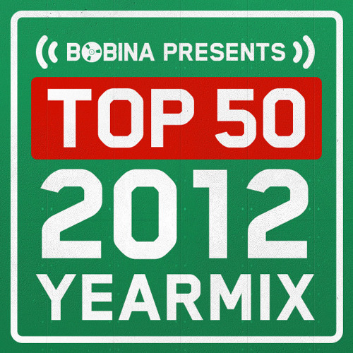 Bobina - Top 50 of 2012 - Yearmix