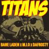 Bane Laden x M.I.O. x Dafrosty - Titans
