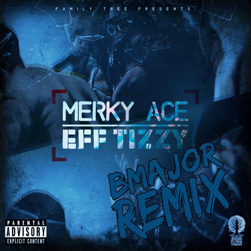 Merky Ace - Eff Tizzy (B Major Remix)