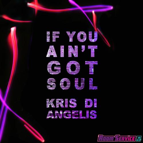 Kris Di Angelis - If You Ain't Got Soul (Clip) - Room Service