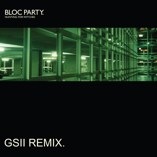 Bloc Party - Hunting for Witches (GSII Remix)
