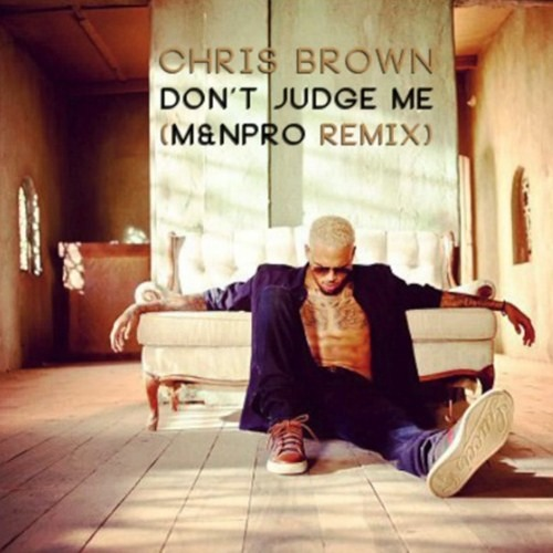 Chris Brown - Don't Judge Me (M&N Pro Remix)